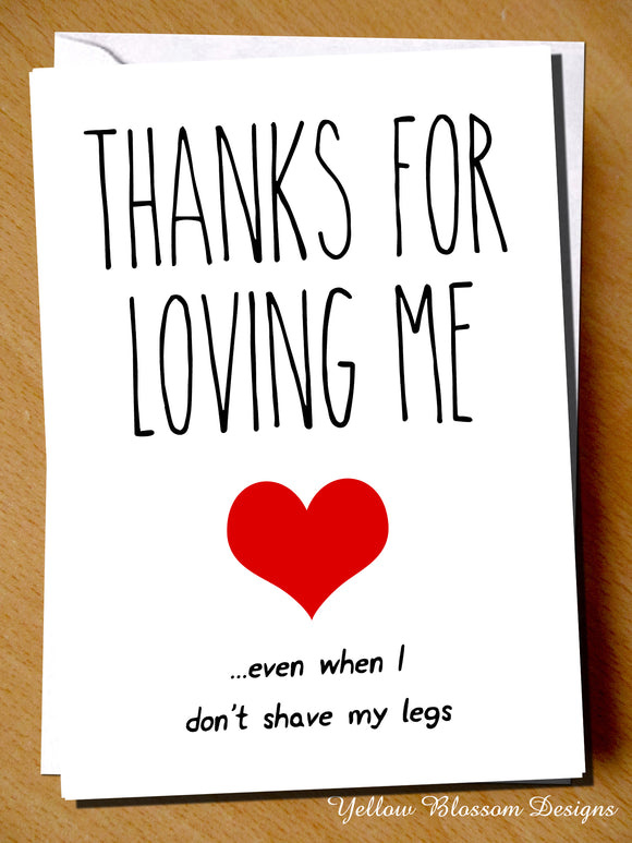 Thanks For Loving Me... Even When I Don't Shave My Legs