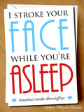 I Stroke Your Face While You're Asleep. Sometimes I Stroke Other Stuff Too