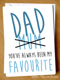 Dad You've Always Been My Favourite ~ Greetings Card