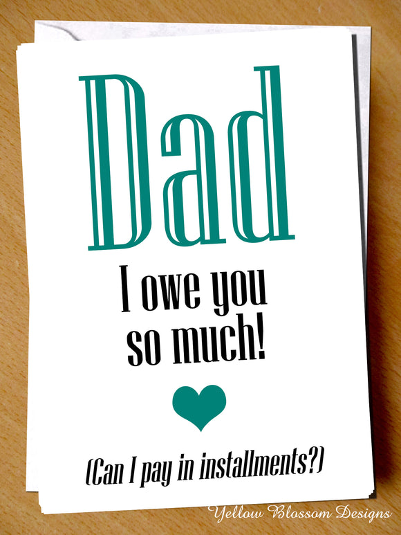 Dad I Owe You So Much! (Can I Pay In Installments?)