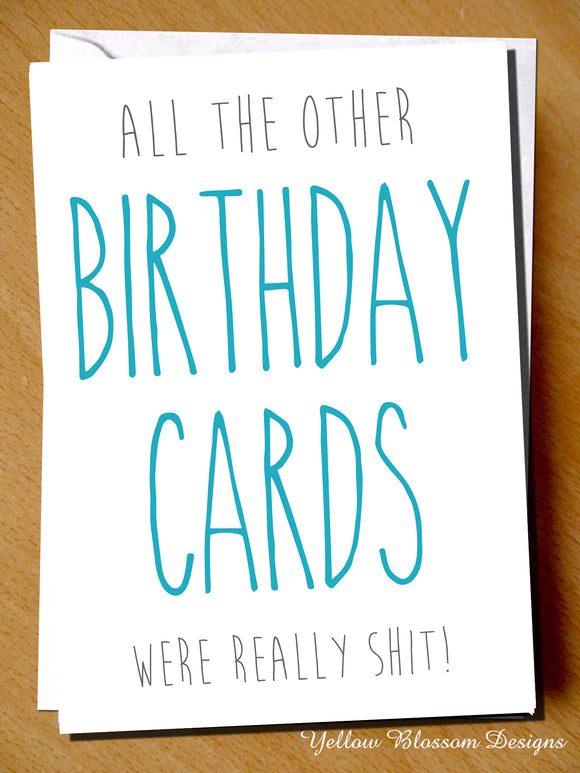 All The Other Birthday Cards Were Really Shit! - YellowBlossomDesignsLtd