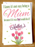 I Know It's Not Easy Being A Mum Because If It Was Dad Would Do It! Happy Mother's Day