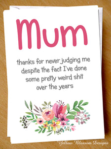 Thanks For Never Judging Me Mum Card
