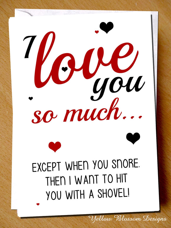 Funny Valentine's Day Card Greetings Him Her Wife Hubsand Couple Partner Boyfriend Girlfriend Joke Cheeky Adult Fun Love You Except When You Snore