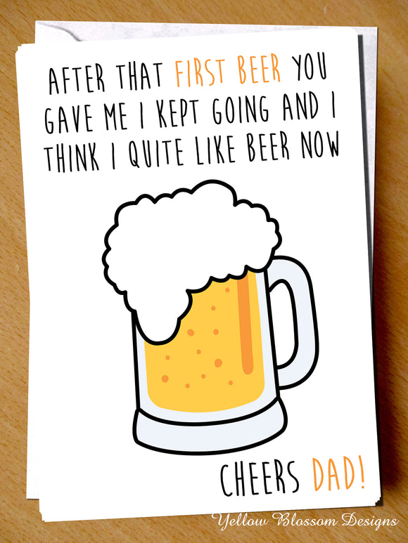 After The First Beer You Gave Me I Kept Going And I Think I Quite Like Beer Now. Cheers Dad! - YellowBlossomDesignsLtd