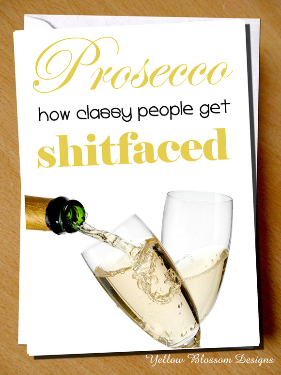 Prosecco How Classy People Get Shitfaced