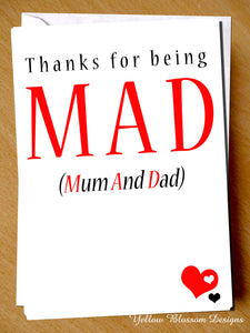 Thanks For Being MAD (Mum & Dad)