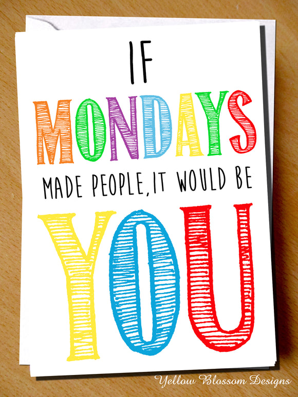 If Mondays Made People, It would Be You