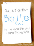 Out Of All The Balls In The World I'm Glad I Came From Yours