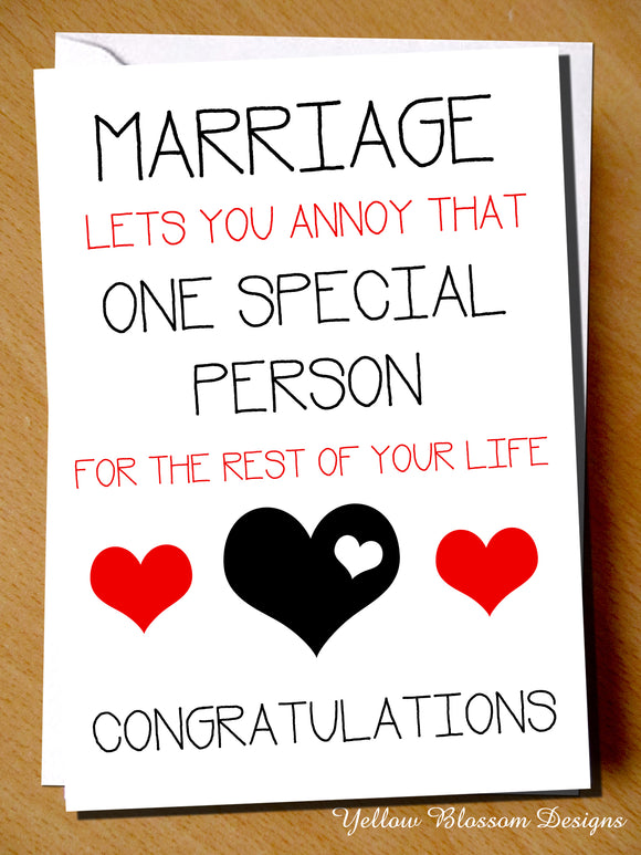 Marriage Lets You Annoy That One Special Person For The Rest Of Your Life. Congratulations