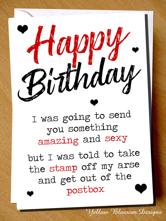 Happy Birthday Send You Something Amazing And Sexy ~ Take The Stamp Of My Arse And Get Our Of The Postbox