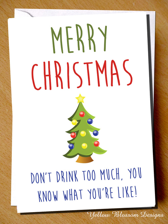 Merry Christmas. Don't Drink Too Much, You Know What You're Like!