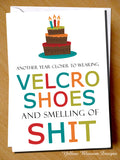 Another Year Closer ~Velcro Shoes ~ Smelling Of Shit ~ Birthday Card ~ Old Fart