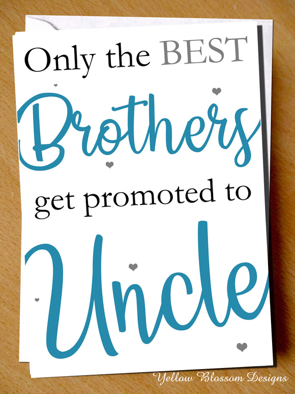 Only The Best Brothers Get Promoted To Uncle Card