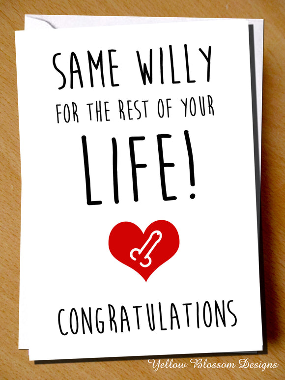 Same Willy For The Rest Of Your Life! Congratulations