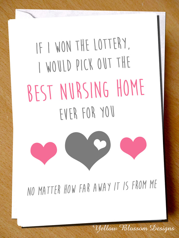 If I Won The Lottery, I Would Pick Out The Best Nursing Home Ever For You. No Matter How Far Away It Is From Me
