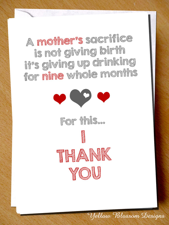 A Mother's Sacrifice Is Not Giving Birth It's Giving Up Drinking For Nine Whole Months. For This... I Thank You - YellowBlossomDesignsLtd