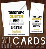 Treetops Glisten And Children Listen... To Nothing! Children Don't Actually Listen To Anything