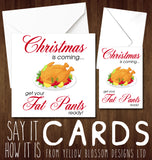 Christmas Is Coming... Get Your Fat Pants Ready ~ Funny Christmas Card - YellowBlossomDesignsLtd