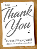 A Huge Thank You For Not Killing Our / My Child