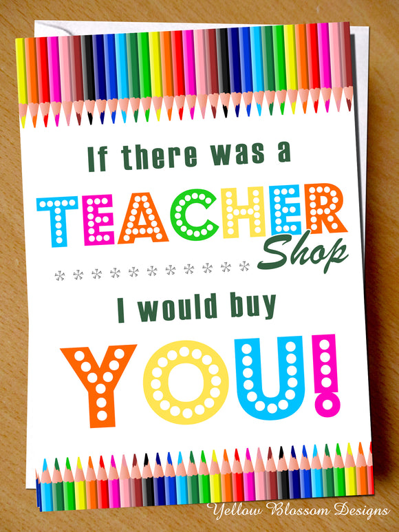 If There Was A Teacher Shop I Would Buy You ~ Thank You Card