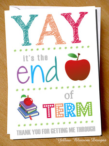Yay It's The End Of Term ~ Thank You For Getting Me Through Card