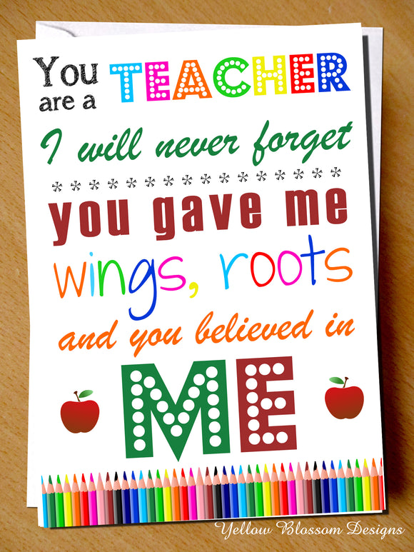 You Are A Teacher I Will Never Forget. You Gave Me Wings, Roots And You Believed In Me