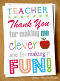 Teacher Thank You For Making Me Clever And For Making It Fun!