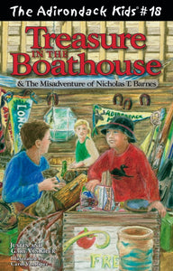 The Adirondack Kids® #18: Treasure in the Boathouse and the Misadventure of Nicholas T. Barnes.