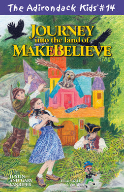The Adirondack Kids® #14: Journey into the Land of Make Believe