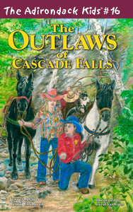 The Adirondack Kids® #16: The Outlaws of Cascade Falls