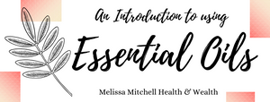 An Introduction To Using Essential Oils - online course - Melissa Mitchell Health & Wealth
