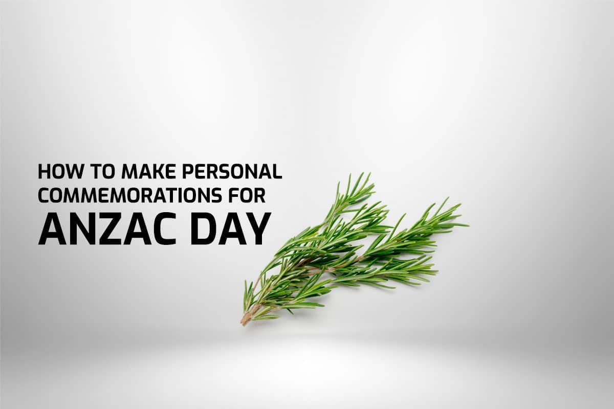 How To Make Personal Commemorations For ANZAC Day