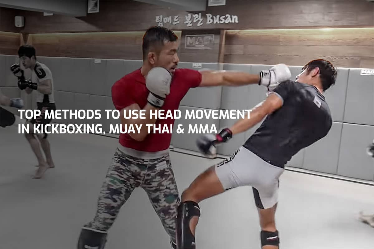 Top Methods to Use Head Movement in Kickboxing, Muay Thai & MMA