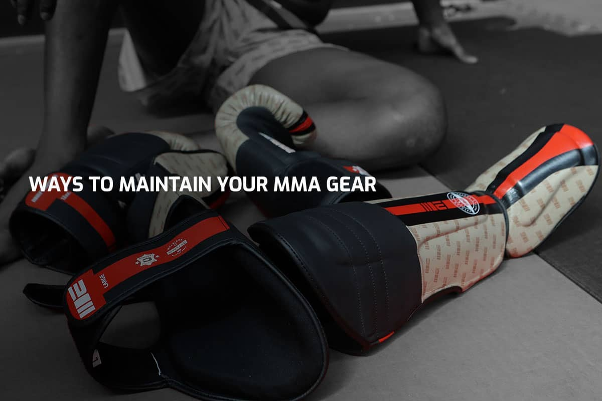 Ways To Maintain Your MMA Gear