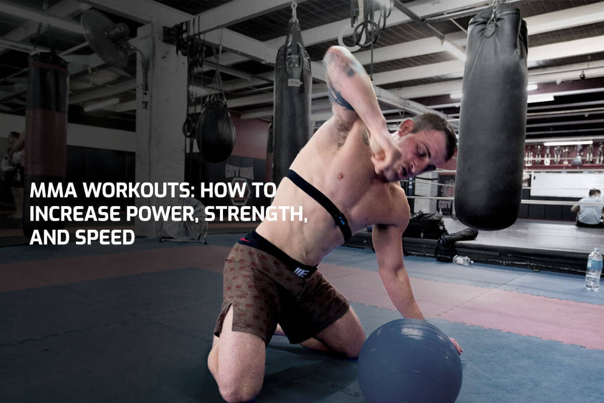 MMA Workouts: How To Increase Power, Strength, and Speed