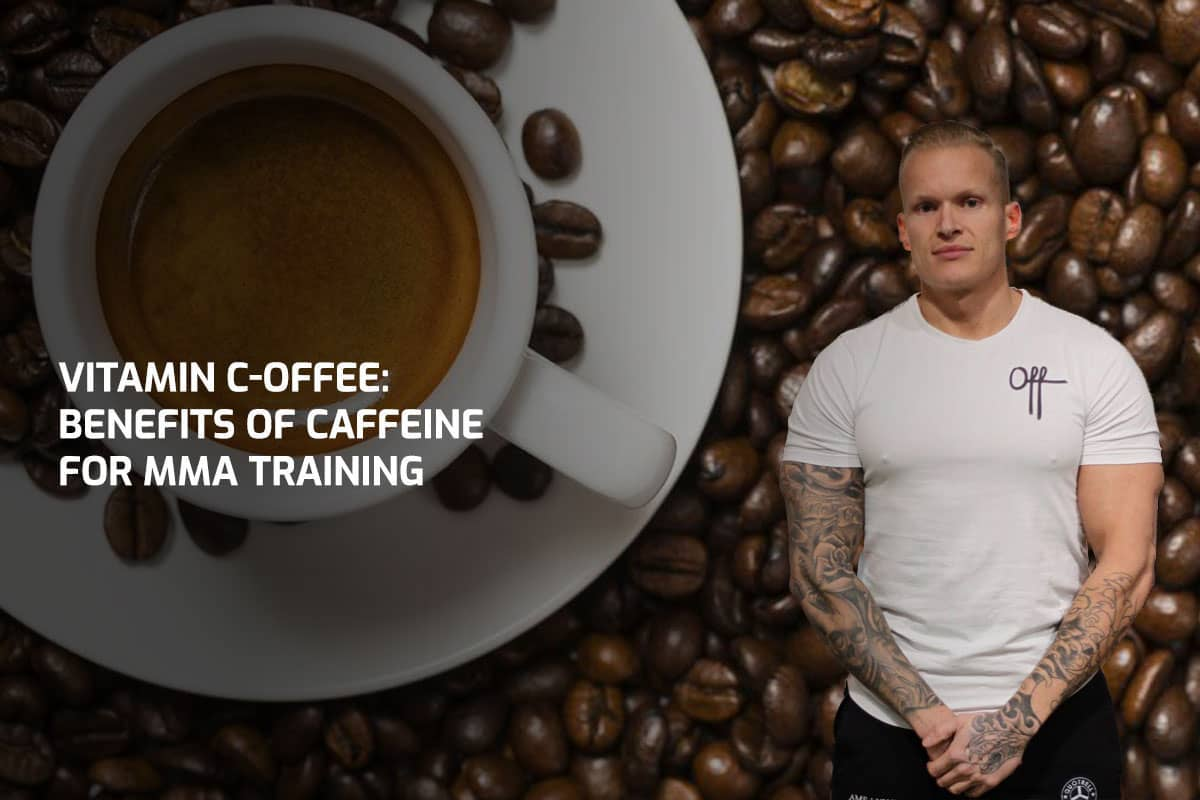 Vitamin C-offee: Benefits of Caffeine for MMA Training
