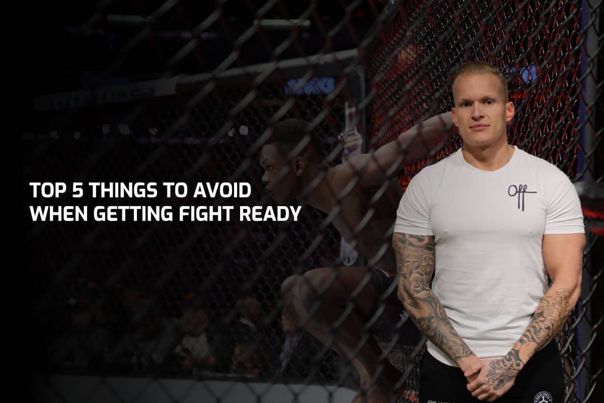 Top 5 Things To Avoid When Getting Fight Ready