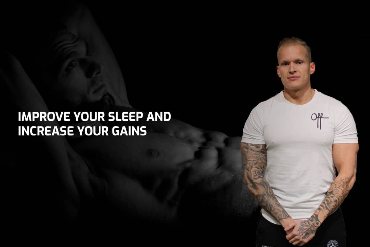 Improve Your Sleep And Increase Your Gains