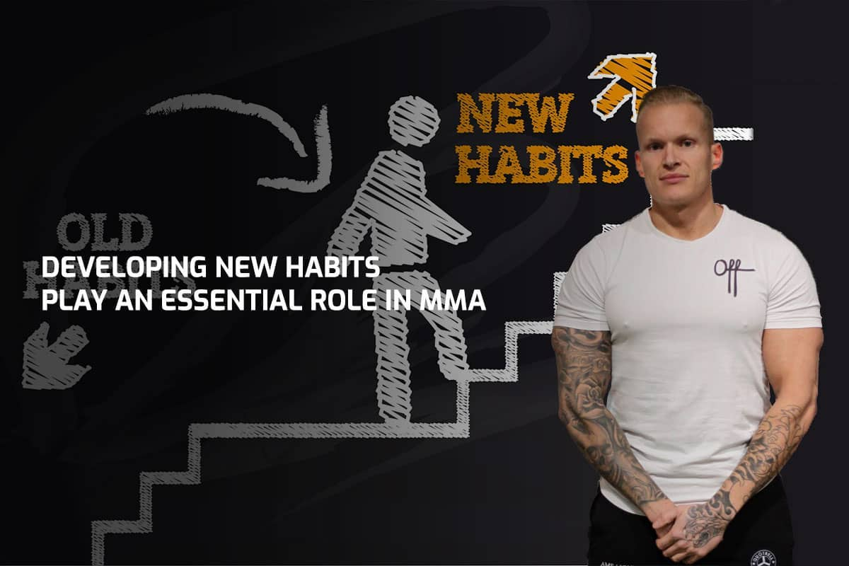 Developing New Habits Play An Essential Role in MMA
