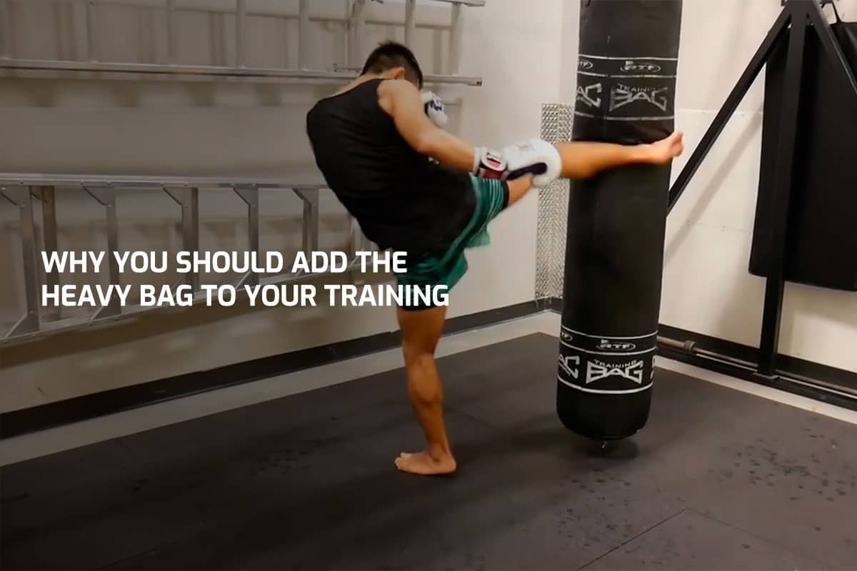 Why You Should Add The Heavy Bag To Your Training