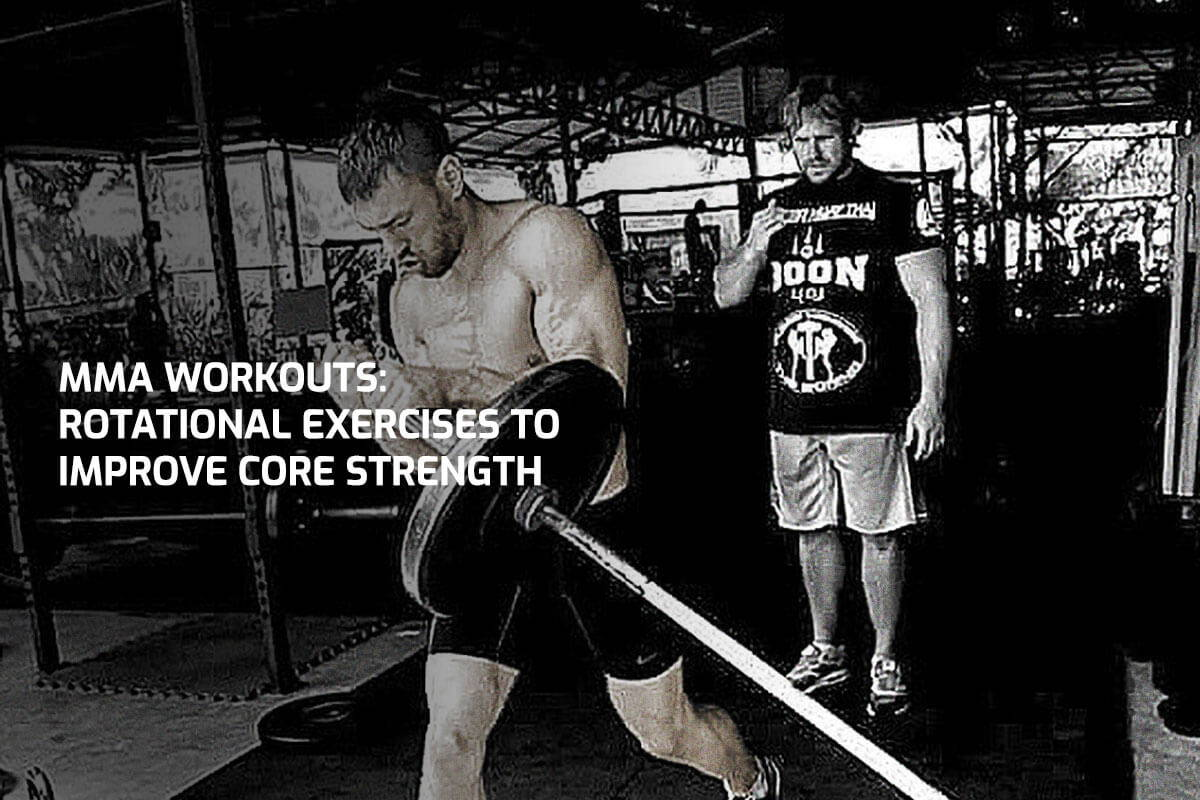 MMA Workouts: Rotational Exercises To Improve Core Strength