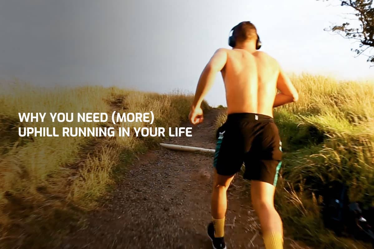 Why You Need (More) Uphill Running In Your Life