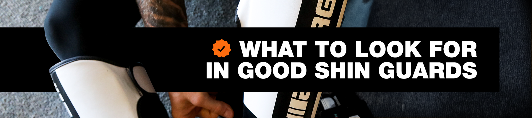 What To Look For In Good Shin Pads