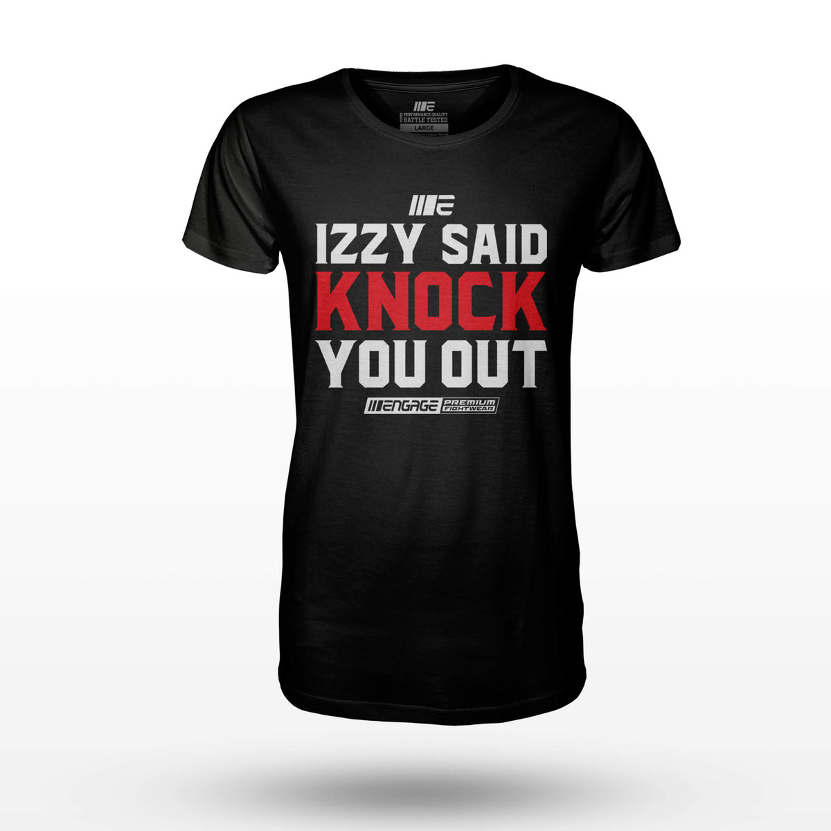 Engage Izzy Said Knock You Out T-Shirt