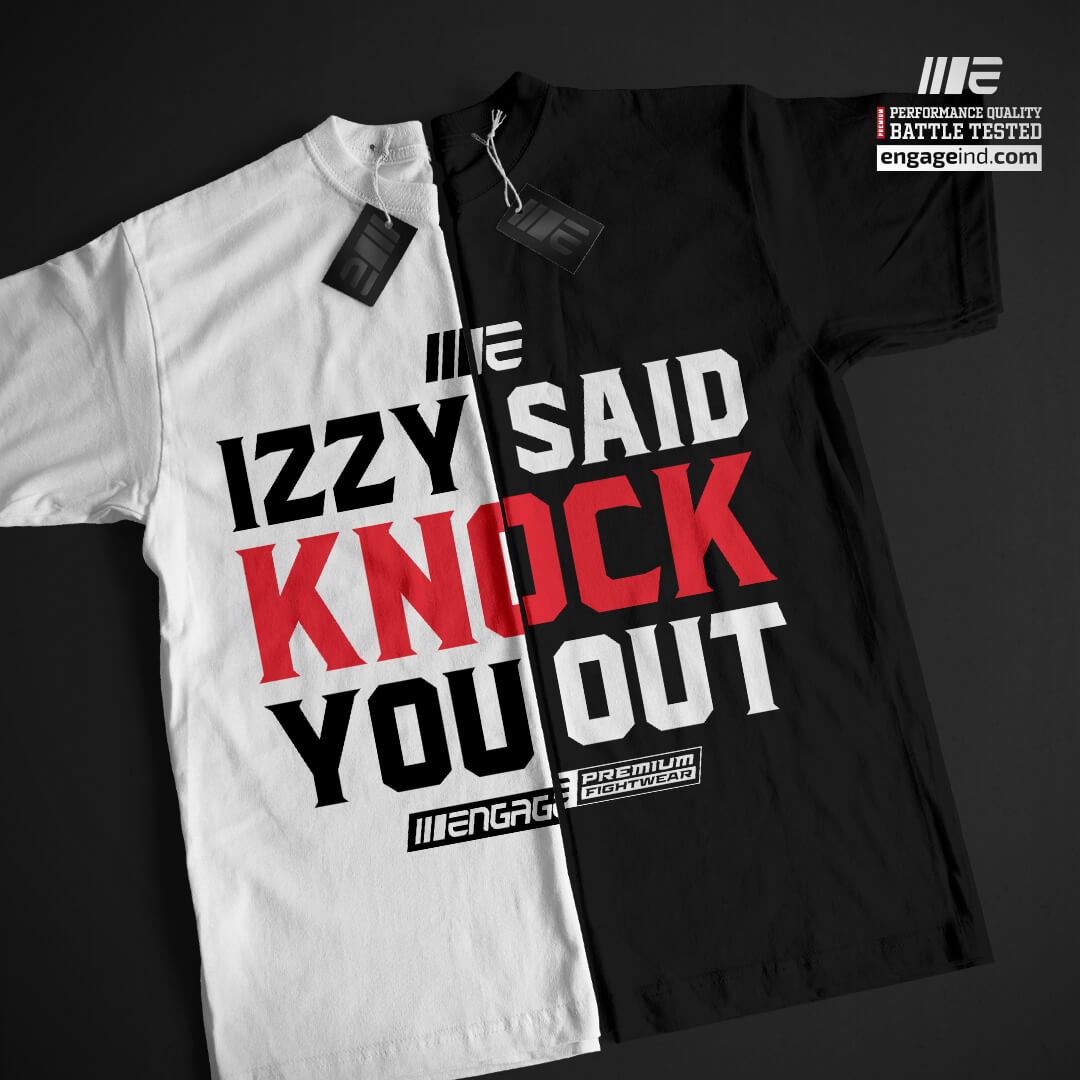 Engage Izzy Said Knock You Out T-Shirt Tees Engage MMA Online Fight Store for Apparel, Fightwear and Fight Gear Equipment