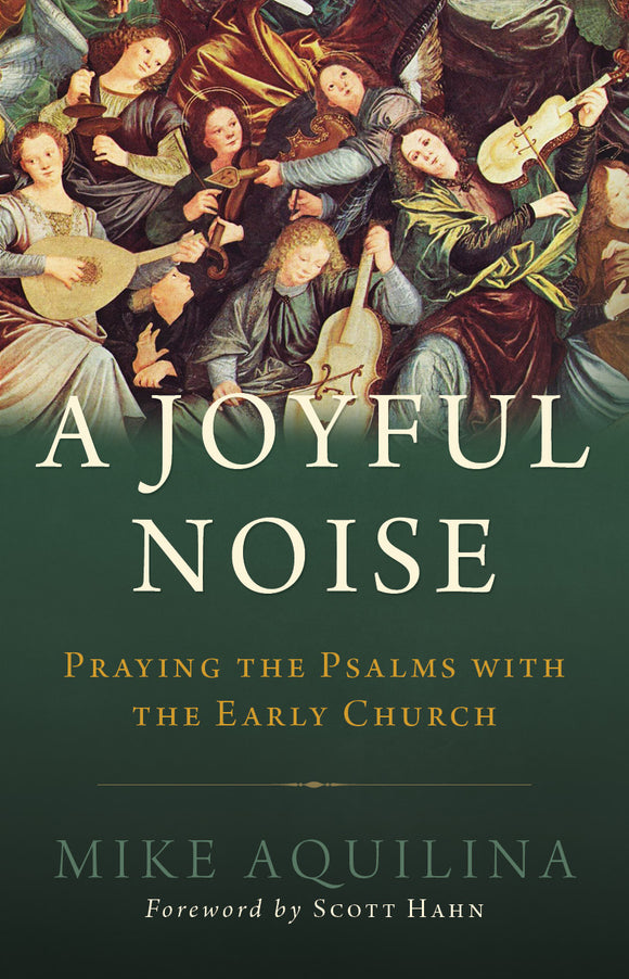 A Joyful Noise: Praying the Psalms with the Early Church