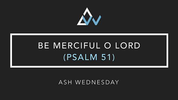 Be Merciful O Lord (Psalm 51) [Ash Wednesday | Year ABC]