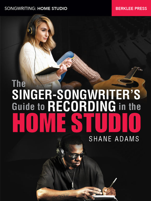 The Singer-Songwriter's Guide to Recording in the Home Studio
