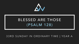 Blessed Are Those (Psalm 128) [33rd Sunday in Ordinary Time | Year A]
